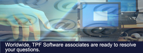 Worldwide, TPF Software associates are ready to resolve your questions.